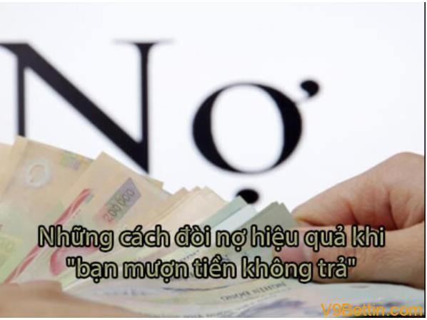 Những cách đòi nợ hiệu quả khi bạn mượn tiền không trả