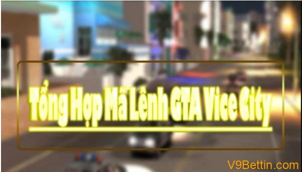 Tổng hợp mã lệnh GTA Vice City